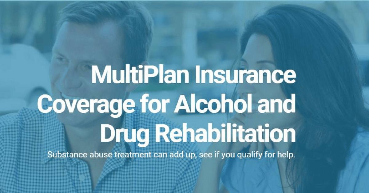 Multiplan Insurance Coverage for Drug & Alcohol Rehab